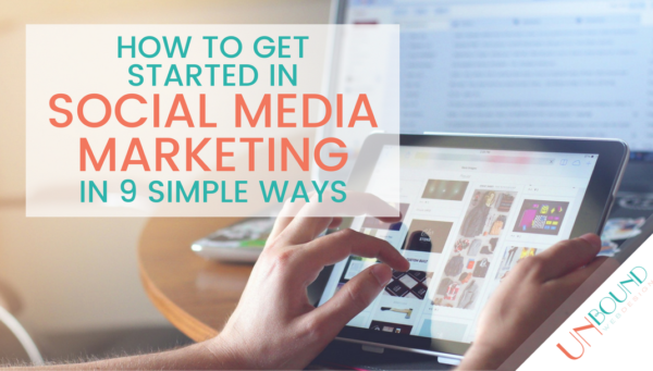 How to Get Started in Social Media Marketing in 9 Simple Ways