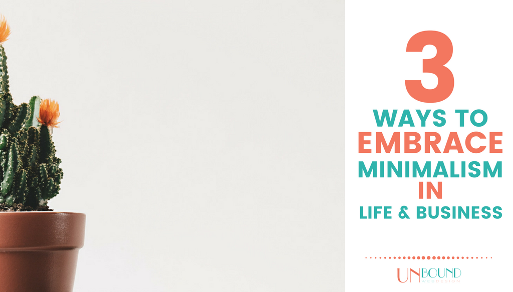 3 Ways to Embrace Minimalism in Life and Business