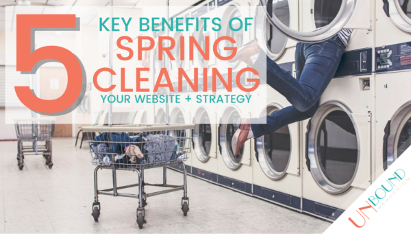 5 Key Benefits to Spring Cleaning Your Website + Marketing Strategy