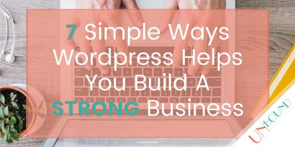 7 Simple Ways Wordpress Helps You Build A Strong Business