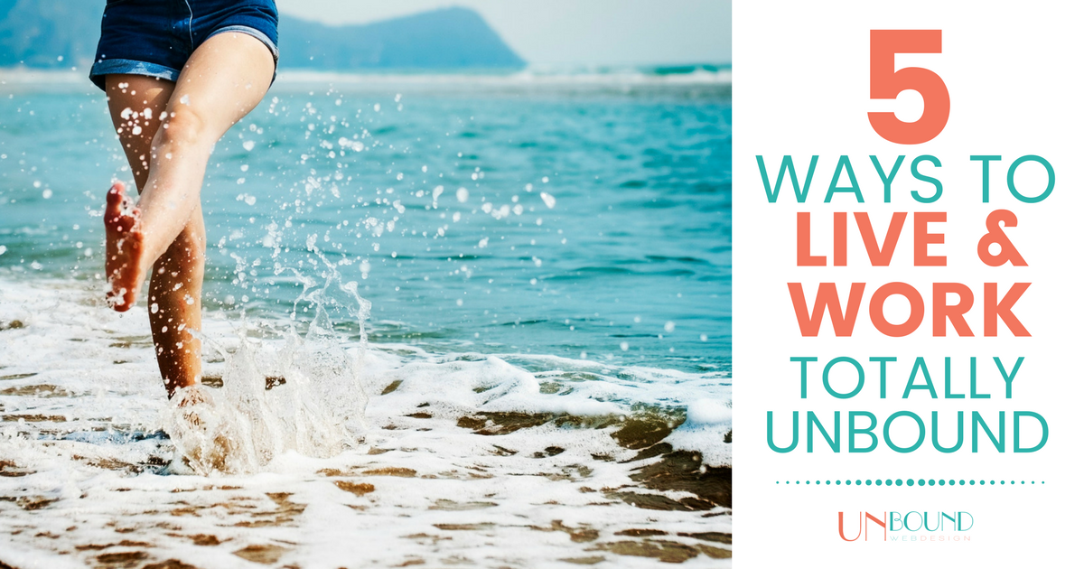 The Top 5 Ways to Live and Work Totally Unbound