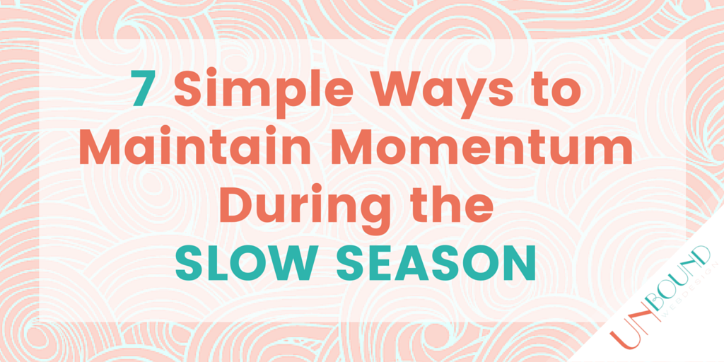 7 Simple Ways to Maintain Momentum During the Slow Season