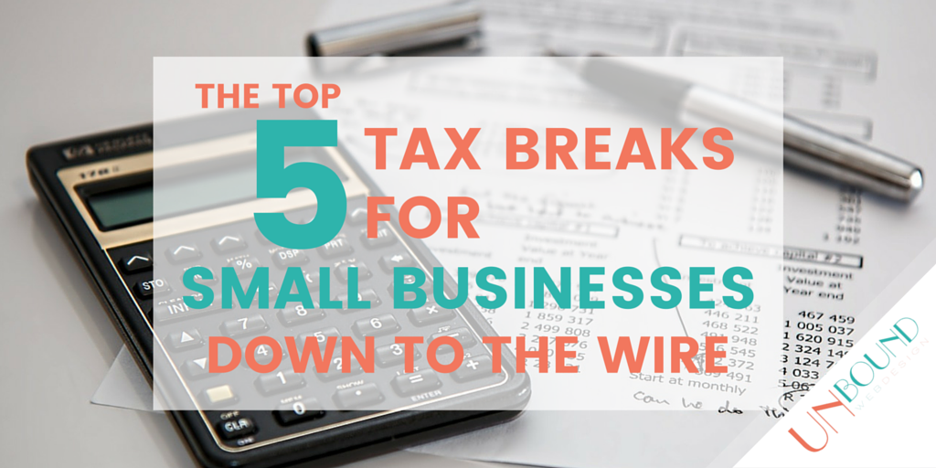 Down to the Wire: Top 5 Bests Tax Breaks for Small Businesses