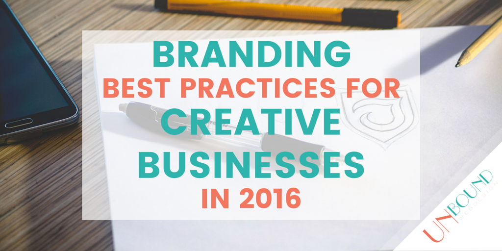 Current Branding Best Practices for Creative Businesses for 2016