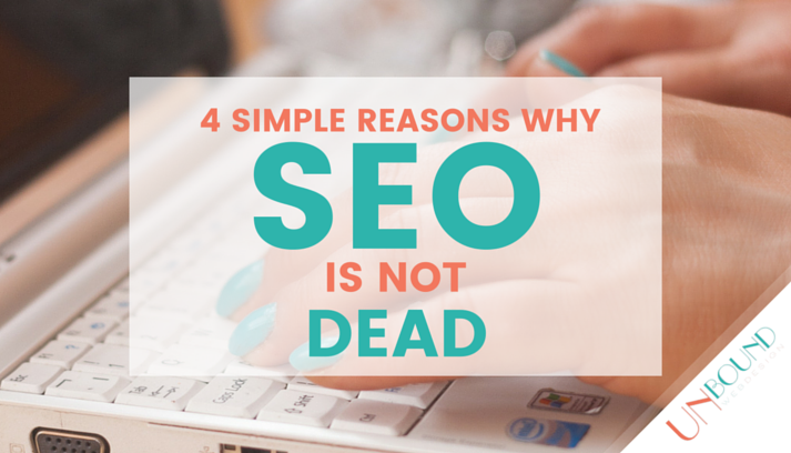 4 Simple Reasons Why SEO is Not Dead