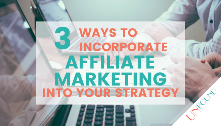Top 3 Ways to Incorporate Affiliate Marketing into Your Strategy