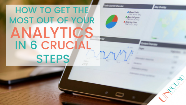 Get the Most Out of Your Analytics In 6 Crucial Steps