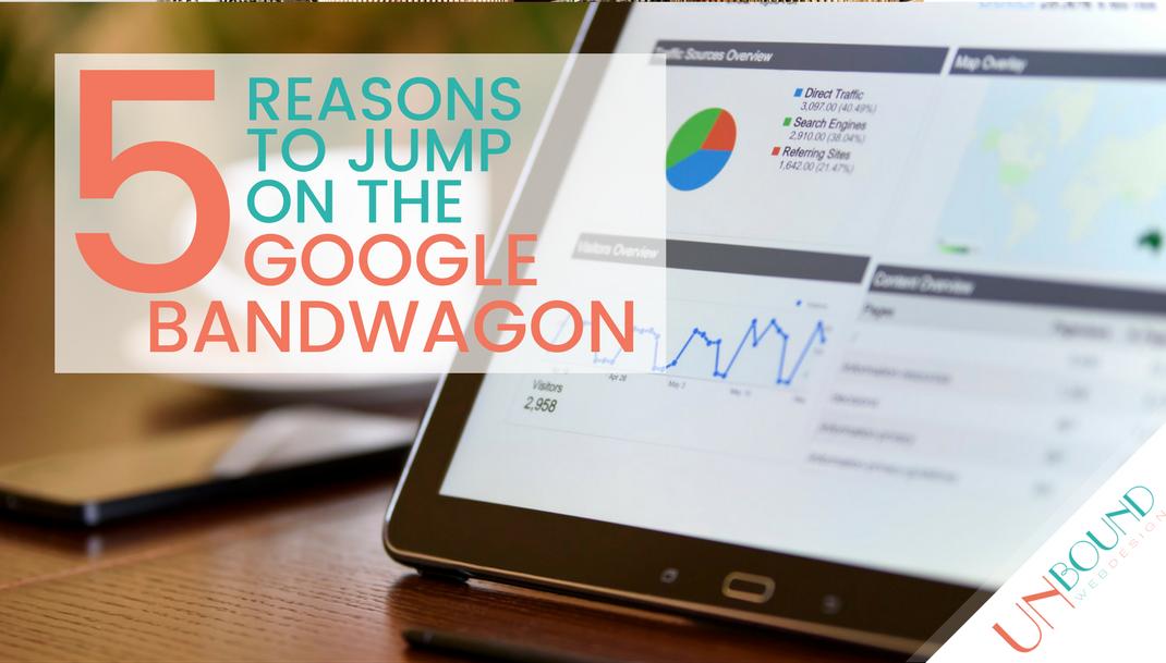 5 Reasons to Jump on the Google Bandwagon