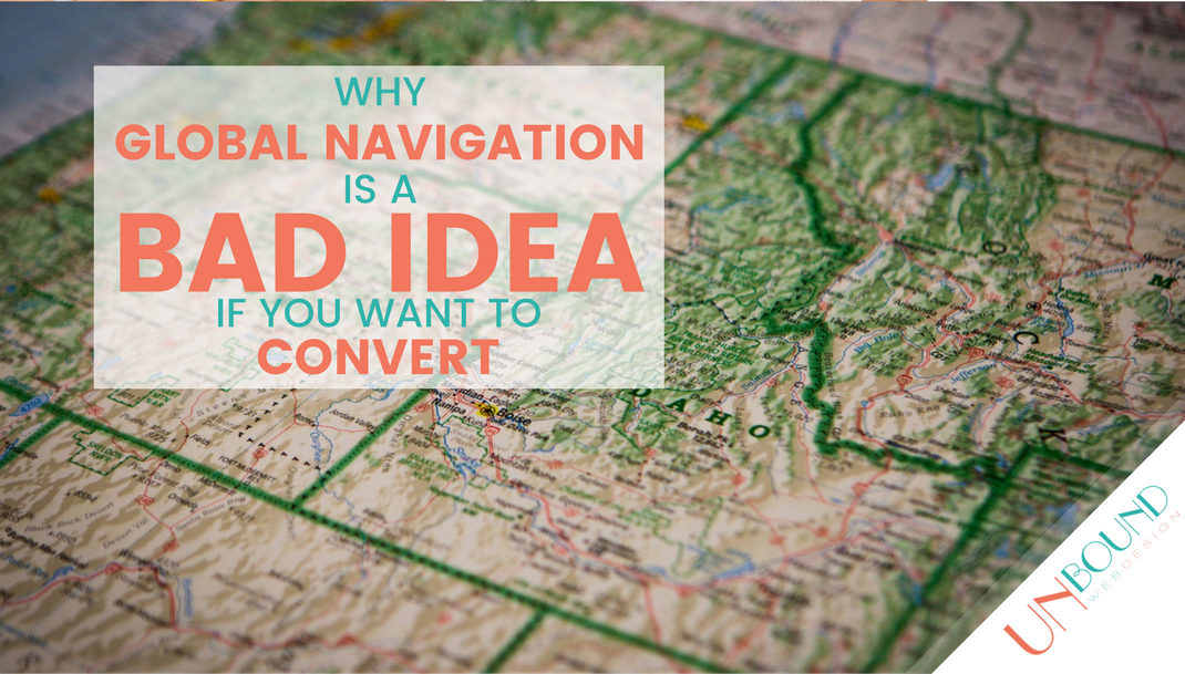 Why Global Navigation is a Bad Idea if You Want to Convert
