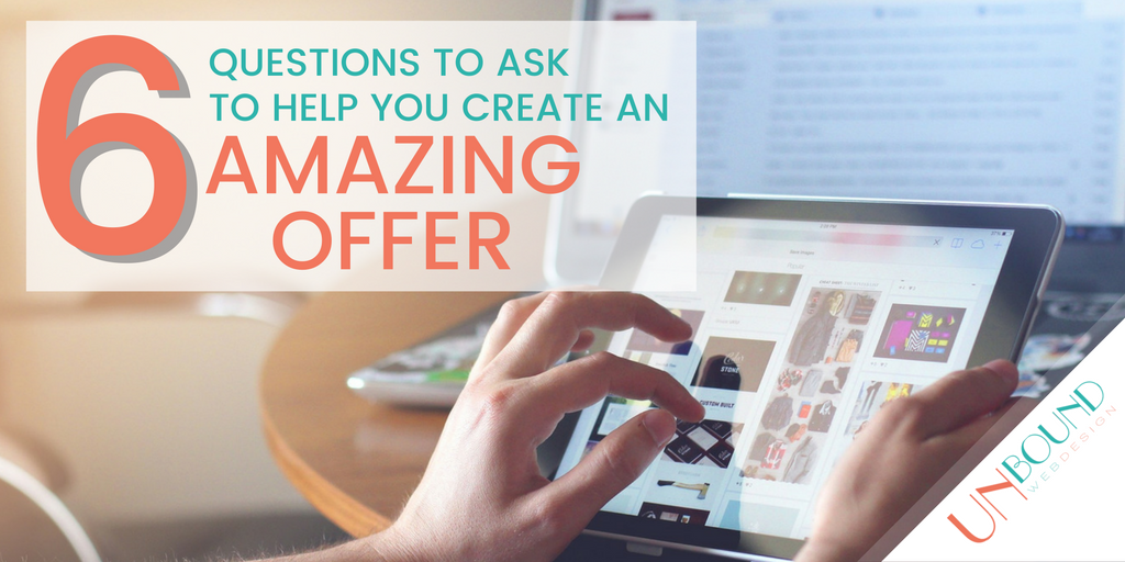 6 Questions to Ask to Help You Create An Amazing Offer