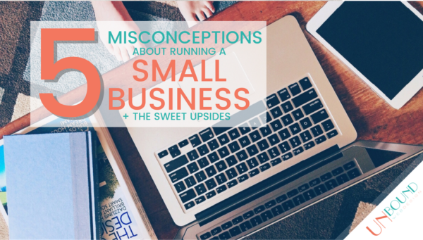 5 Common Misconceptions About Running A Small Business