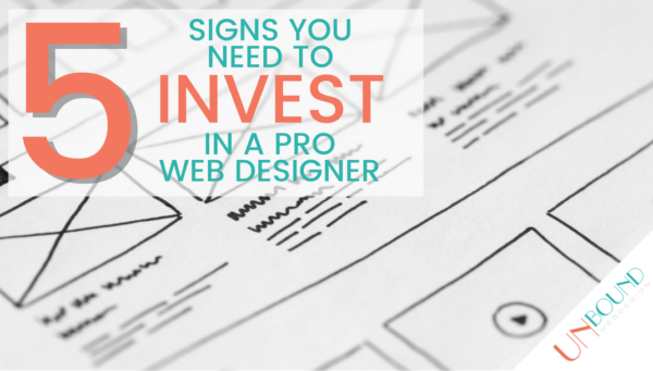 5 Signs You Should Invest In a Pro Web Designer