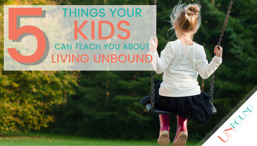 5 Things Your Kids Can Teach You About Living Unbound