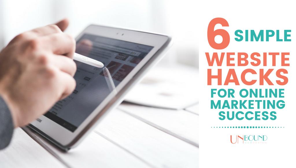 6 Simple Website Hacks for Online Marketing Success