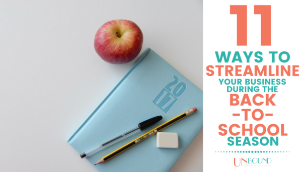 11 Ways to Streamline Your Business During the Back-to-School Season