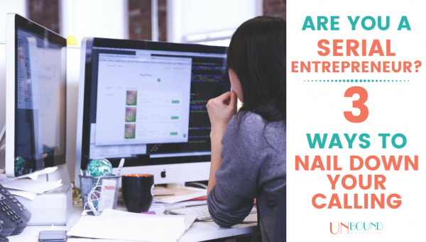 Are You A Serial Entrepreneur 3 Ways to Narrow Down Your Calling