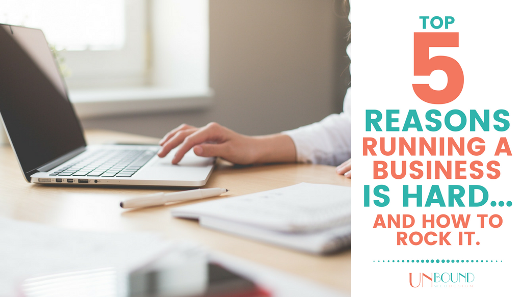 Top 5 Reasons Running A Business is Hard & How to Rock It