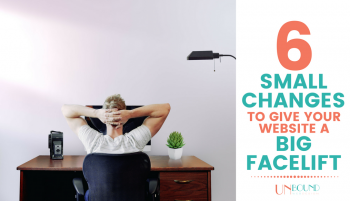 6 Small Changes to Give Your Website A Big Facelift